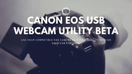 Canon releases new software allowing select EOS cameras to function as high-quality USB webcam